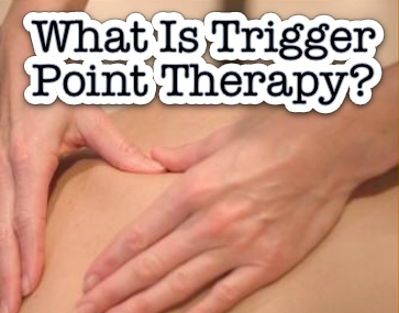 What Is Trigger Point Therapy